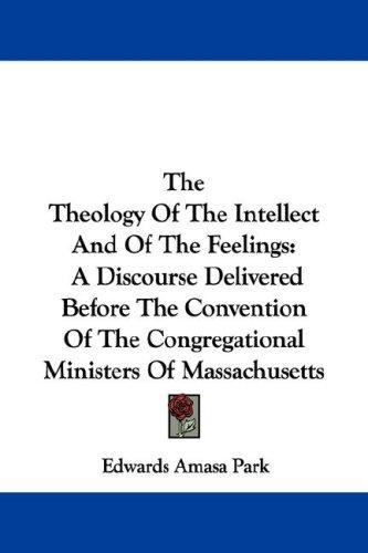 The Theology Of The Intellect And Of The Feelings