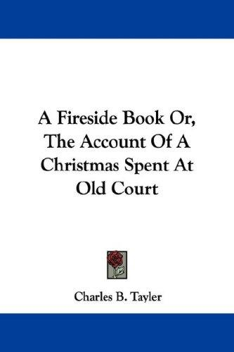 A Fireside Book Or, The Account Of A Christmas Spent At Old Court