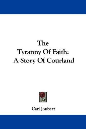 The Tyranny Of Faith
