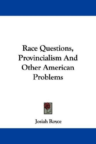 Download Race Questions, Provincialism And Other American Problems