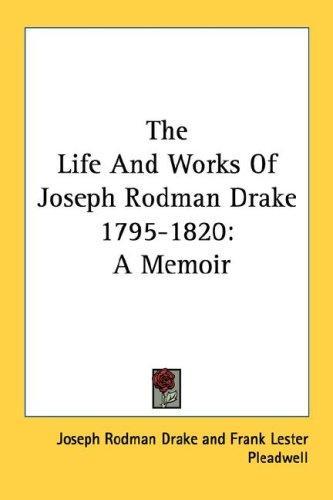 The Life And Works Of Joseph Rodman Drake 1795-1820