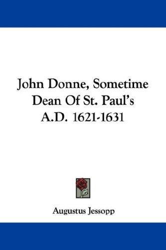 John Donne, Sometime Dean Of St. Paul's A.D. 1621-1631