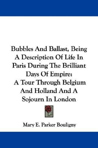 Download Bubbles And Ballast, Being A Description Of Life In Paris During The Brilliant Days Of Empire