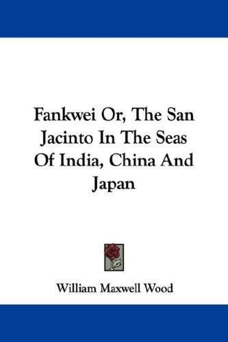 Download Fankwei Or, The San Jacinto In The Seas Of India, China And Japan