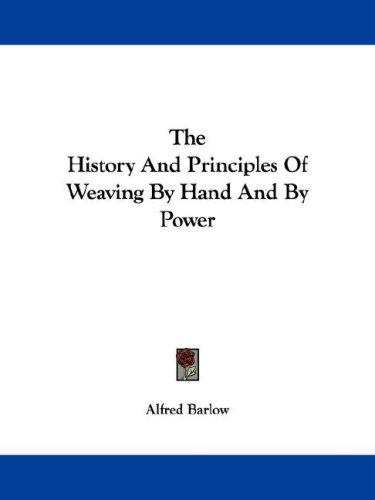 Download The History And Principles Of Weaving By Hand And By Power