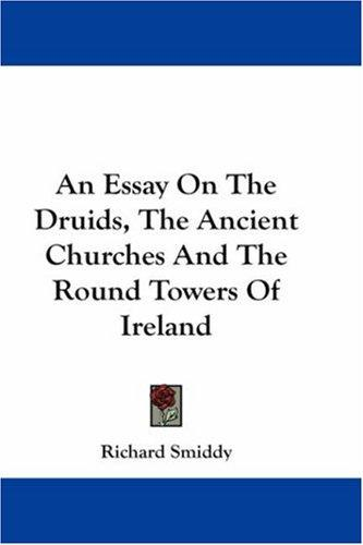 Download An Essay On The Druids, The Ancient Churches And The Round Towers Of Ireland