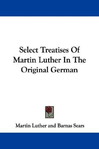 Download Select Treatises Of Martin Luther In The Original German
