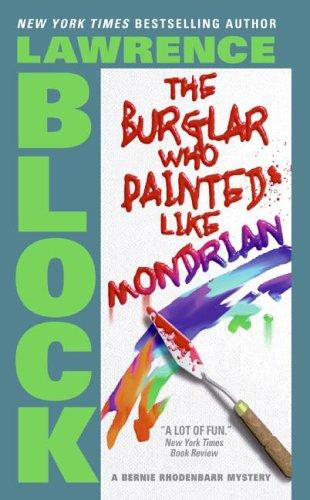 The Burglar Who Painted Like Mondrian (Bernie Rhodenbarr Mysteries)
