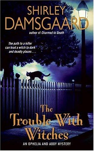 The Trouble with Witches (Ophelia & Abby, Book 3)
