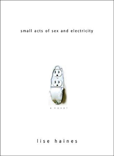 Download Small Acts of Sex and Electricity
