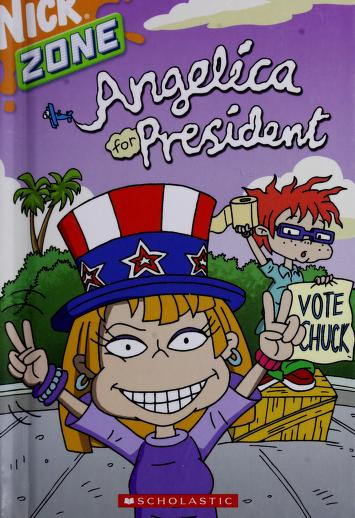Cover of: Angelica for President (Nick Zone - Rugrats All Grown Up)   Erica David