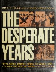Cover of: The Desperate Years, from Stock Market Crash to World War ll, A Pictorial History of the Thirties   James D. Horan