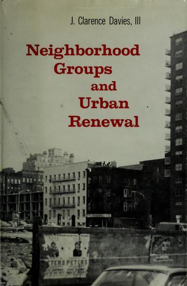 Neighborhood groups and urban renewal by J. Clarence Davies