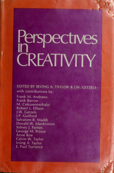Perspectives in creativity by edited by Irving A. Taylor, J. W. Getzels.