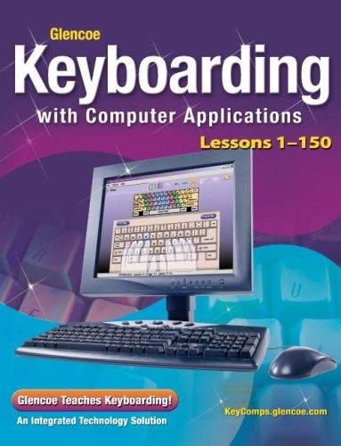 Glencoe Keyboarding with Computer Applications, Student Edition, Lessons 1-150