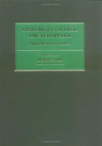 Systems & Control Encyclopedia Supplementary Volume 1 (Advances in Systems, Control, and Information Engineering) by M.G. Singh