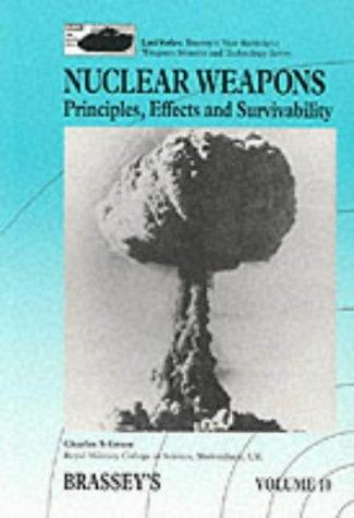 Nuclear Weapons: Principles, Effects and Survivability (Land Warfare : Brassey's New Battlefield Weapons Systems and Technology, Vol 10) by Charles S. Grace