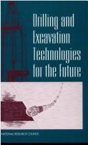 Drilling and excavation technologies for the future by Committee on Advanced Drilling Technologies ... [et al.], National Research Council.