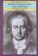 Johann Wolfgang von Goethe by edited and with an introduction by Harold Bloom ; [contributing editor, Pamela Loos].
