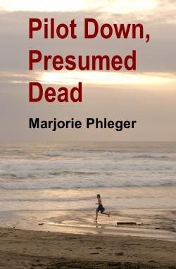 Pilot Down, Presumed Dead - Special Illustrated Edition by Marjorie Phleger