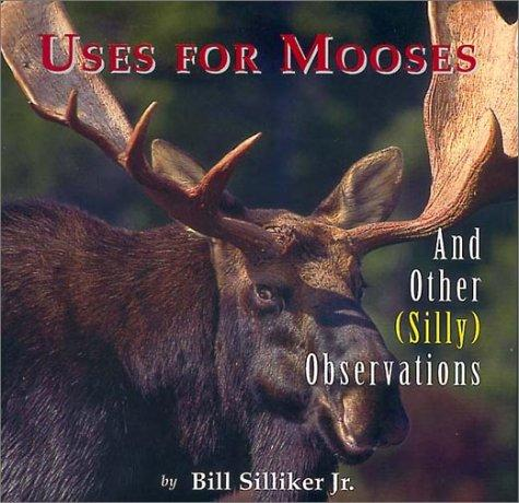 Uses for Mooses by Bill Silliker