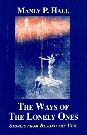 The ways of the lonely ones by Manly Palmer Hall