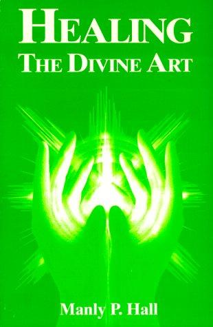 Healing, the divine art by Manly Palmer Hall