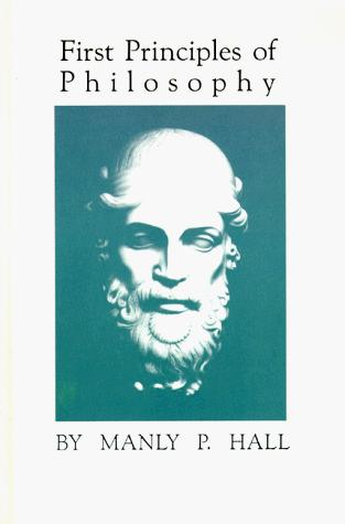 First principles of philosophy by Manly Palmer Hall