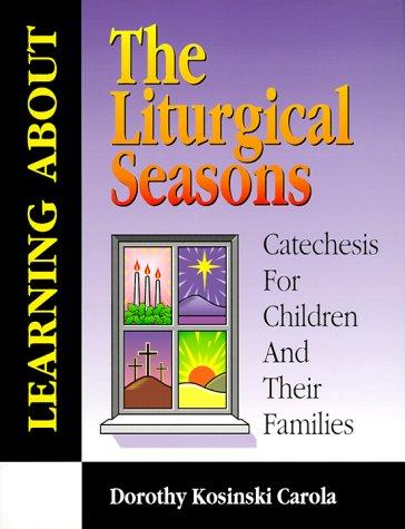 Learning about the liturgical seasons by Dorothy Kosinski Carola