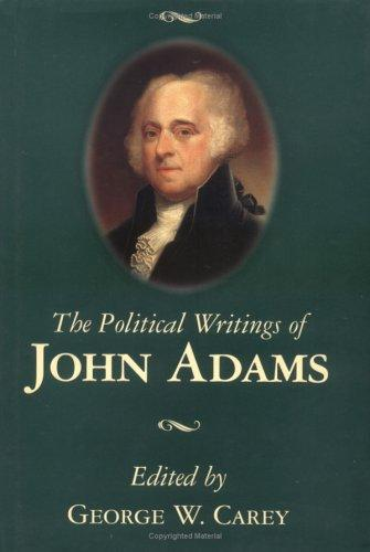 The political writings of John Adams by edited with an introduction by George W. Carey.