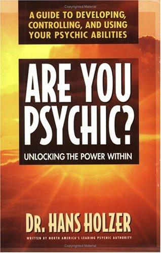 Are You Psychic?: Unlocking the Power Within : A Guide to Developing, Controllin