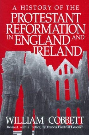 History of the Protestant Reformation in England and Ireland by William Cobbett