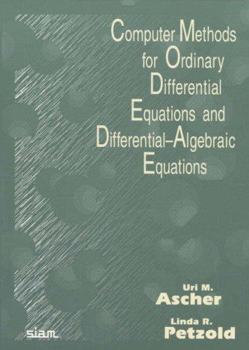 Computer methods for ordinary differential equations and differential-algebraic equations by U. M. Ascher