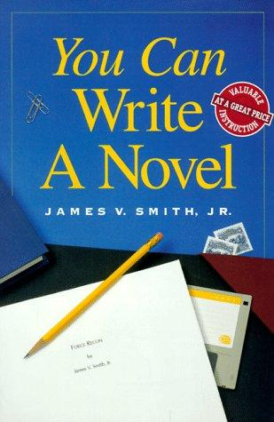 You Can Write a Novel by James V. Smith