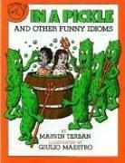 In a pickle, and other funny idioms by Marvin Terban