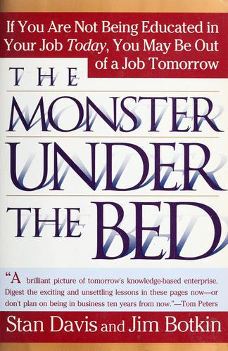 The monster under the bed: how business is mastering the opportunity of knowledge for profit by Stan Davis and Jim Botkin.