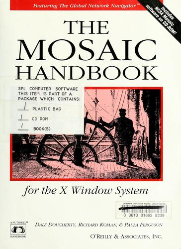 The Mosaic handbook for the X Window System by Dale Dougherty