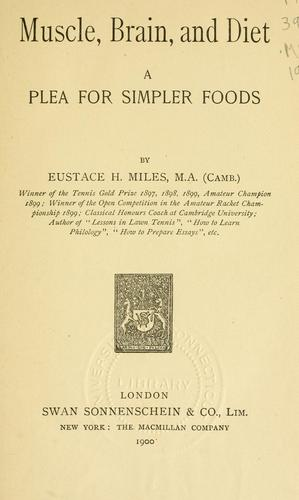 Muscle, Brain, and Diet: A Plea for Simpler Foods by Eustace Miles