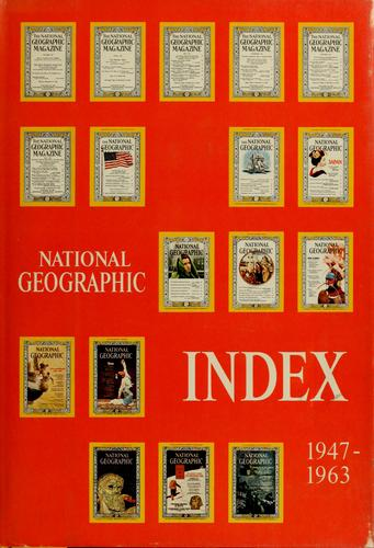 National geographic index, 1947-1963 inclusive by and foreword by the editor, Melville Bell Grosvenor.