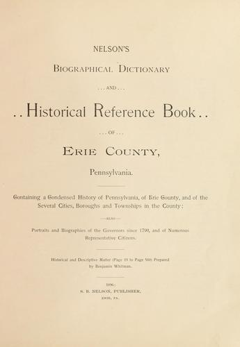 Nelson's biographical dictionary and historical reference book of Erie County, Pennsylvania by Historical and descriptive matter prepared by Benjamin Whitman.