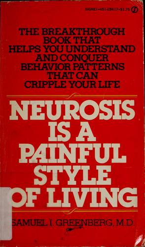 Neurosis is a painful style of living by Samuel I. Greenberg