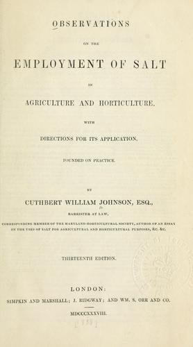 Observations on the employment of salt in agriculture and horticulture, with directions for its application, founded on practice by Cuthbert Johnson