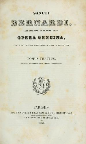 Opera genuina, juxta editionem monachorum Sancti Benedicti by Bernard of Clairvaux, Saint