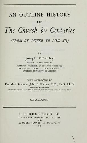 An outline history of the church by centuries (from St. Peter to Pius XII) by McSorley, Joseph