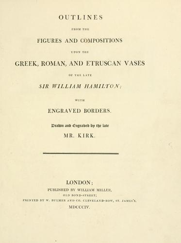 Outlines from the figures and compositions upon the Greek, Roman, and Etruscan vases of the late Sir William Hamilton by