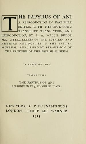 The papyrus of Ani by Ed., with hieroglyphic transcript, translation, and introd., by E. A. Wallis Budge.