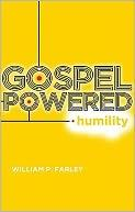 Gospel Powered Humility by Farley, William P.
