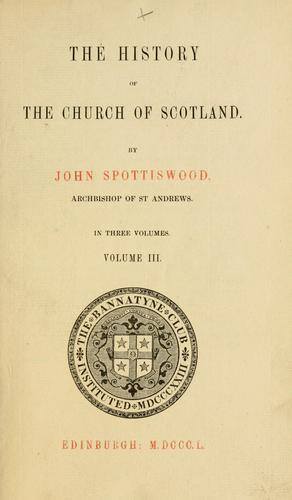 History of the Church of Scotland, beginning the year of Our Lord 203 and continuing to the end of the reign of King James VI by Bannatyne Club (Edinburgh, Scotland)