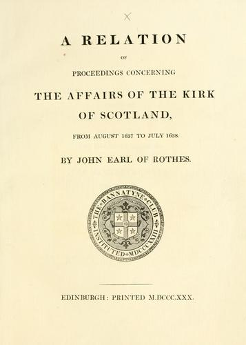 A relation of proceedings concerning the affairs of the Kirk of Scotland, from August 1637 to July 1638 by Bannatyne Club (Edinburgh, Scotland)