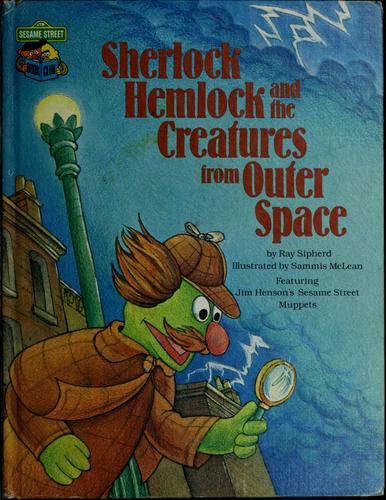 Sherlock Hemlock and the creatures from outer space by Ray Sipherd